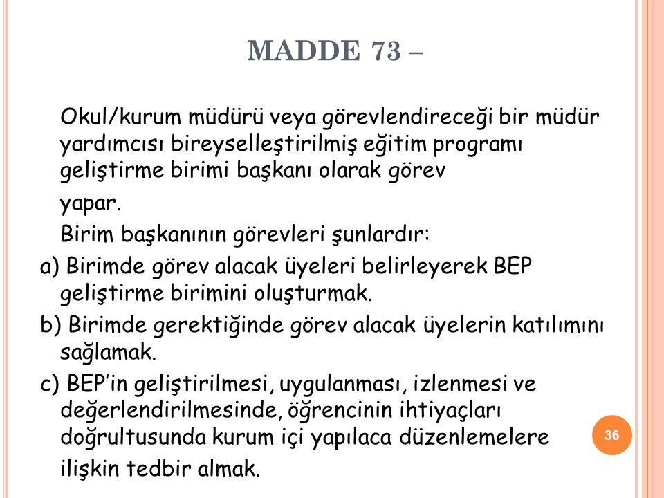 MADDE 73 –