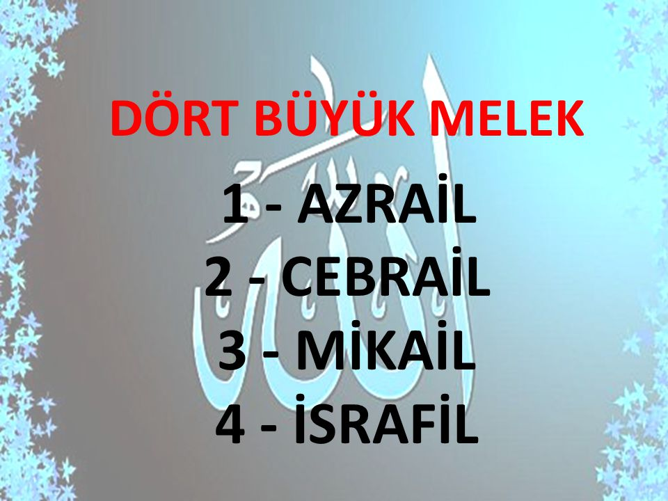 1 - AZRAİL 2 - CEBRAİL 3 - MİKAİL 4 - İSRAFİL