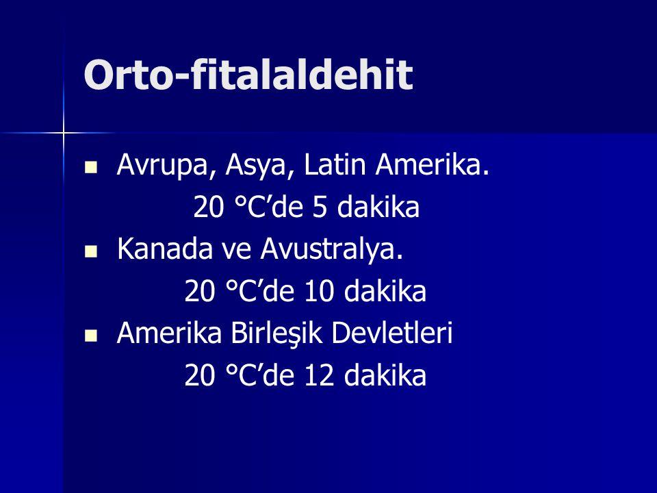 Orto-fitalaldehit Avrupa, Asya, Latin Amerika. 20 °C'de 5 dakika