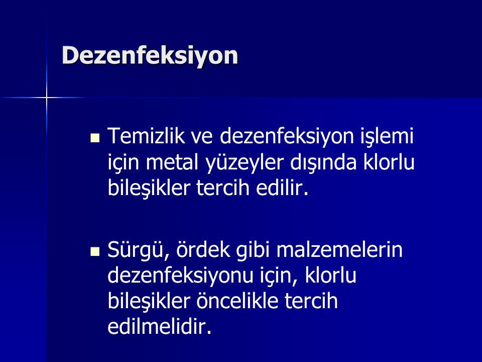 Dezenfeksiyon Temizlik ve dezenfeksiyon işlemi için metal yüzeyler dışında klorlu bileşikler tercih edilir.