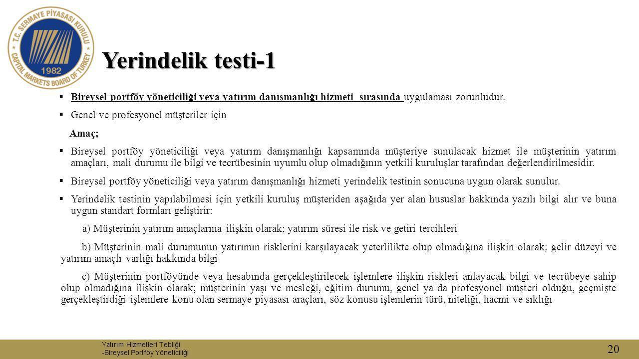 Yerindelik testi-1 Bireysel portföy yöneticiliği veya yatırım danışmanlığı hizmeti sırasında uygulaması zorunludur.