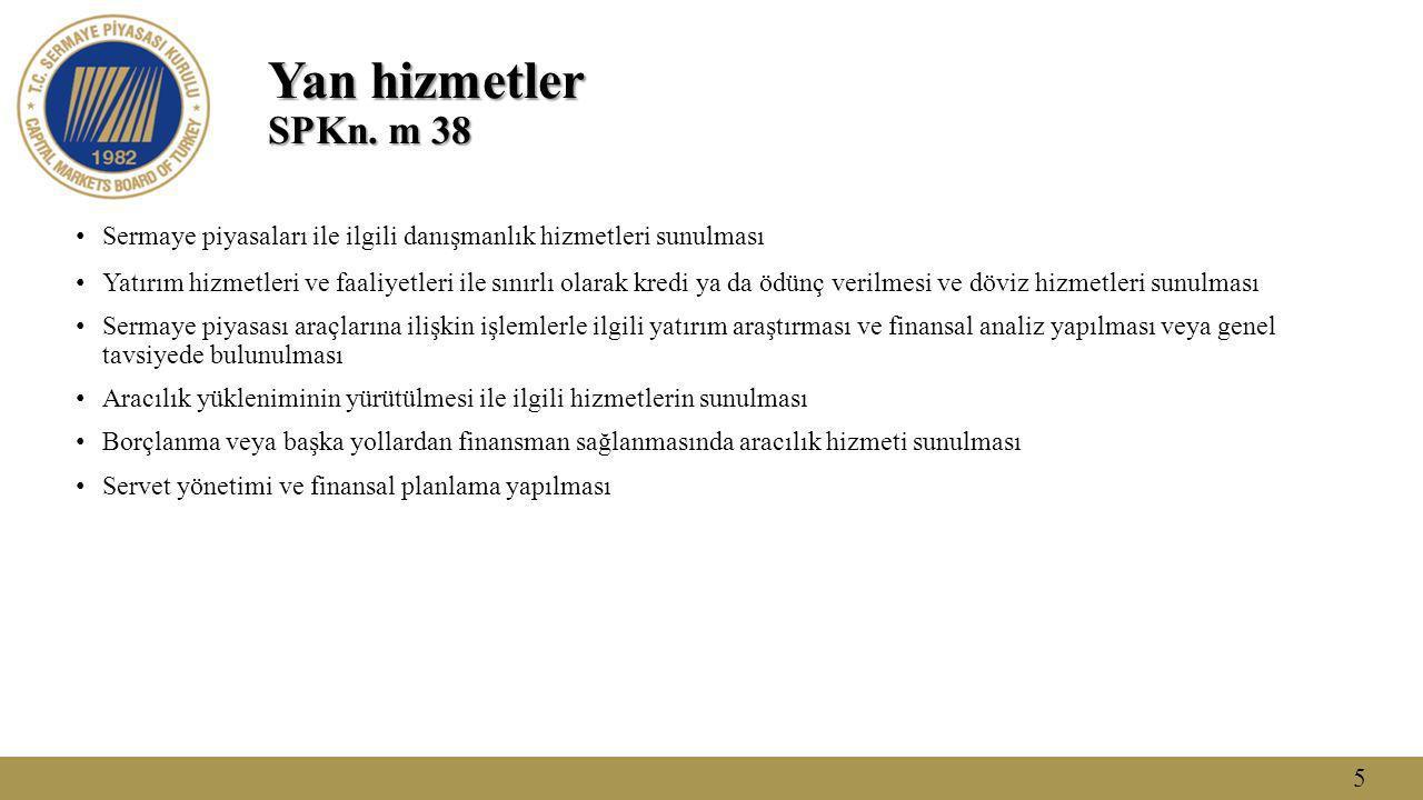 Yan hizmetler SPKn. m 38 Sermaye piyasaları ile ilgili danışmanlık hizmetleri sunulması.