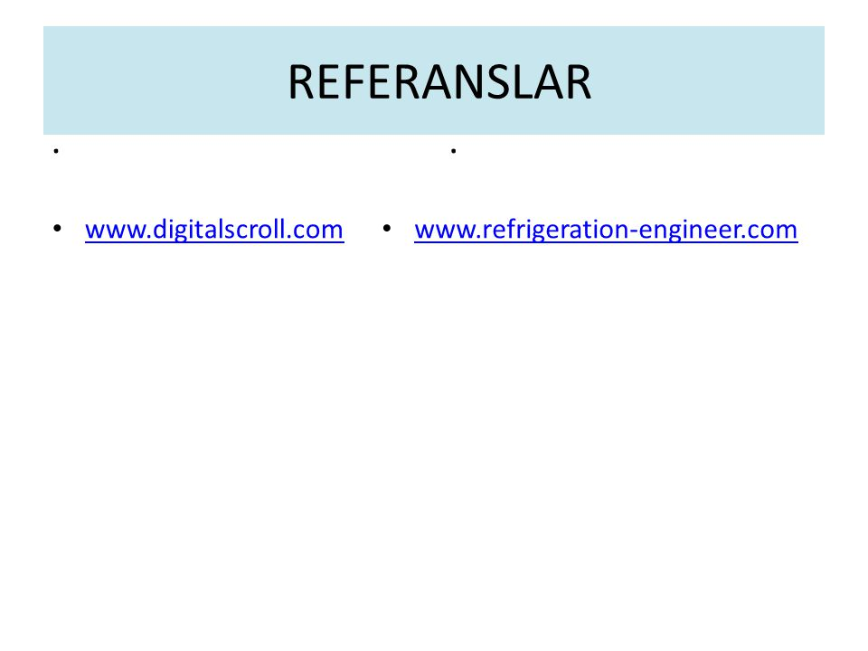 REFERANSLAR . . www.digitalscroll.com www.refrigeration-engineer.com