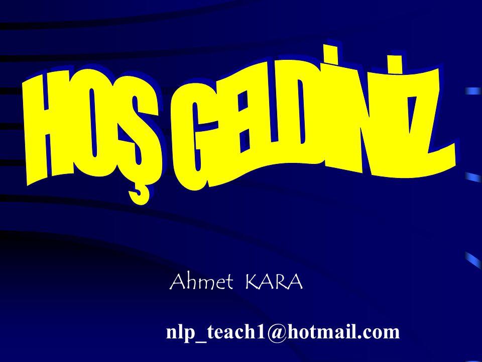 HOŞ GELDİNİZ . Ahmet KARA nlp_teach1@hotmail.com