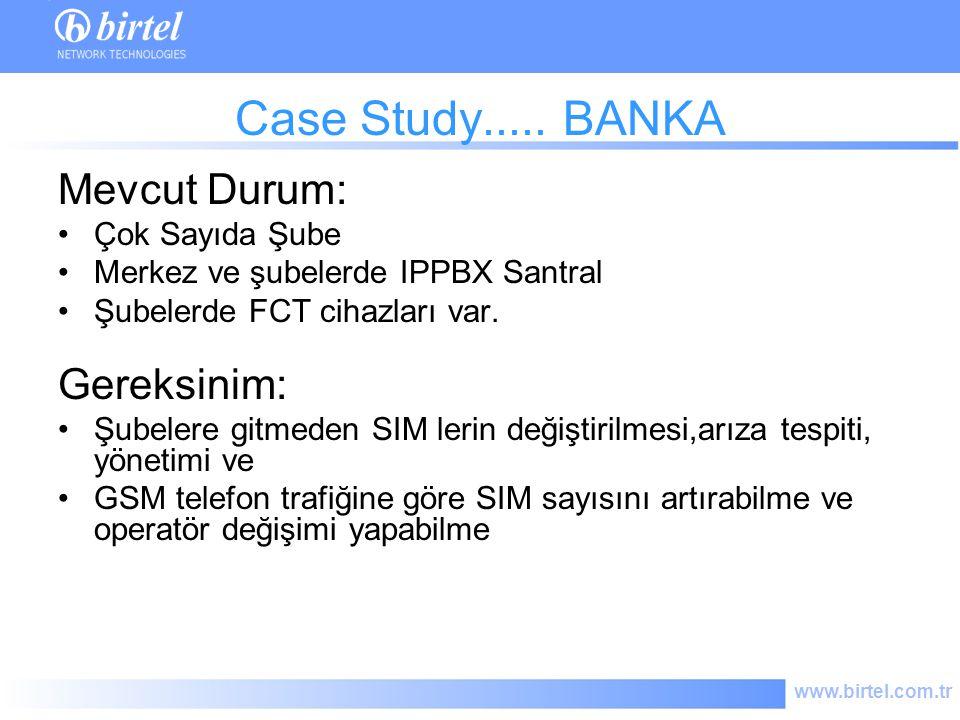 Case Study..... BANKA Mevcut Durum: Gereksinim: Çok Sayıda Şube