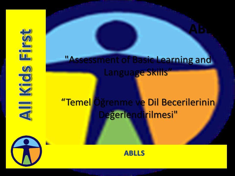 ABLLS Assessment of Basic Learning and Language Skills Temel Öğrenme ve Dil Becerilerinin Değerlendirilmesi