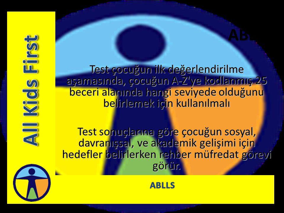 ABLLS Test çocuğun ilk değerlendirilme aşamasında, çocuğun A-Z ye kodlanmış 25 beceri alanında hangi seviyede olduğunu belirlemek için kullanılmalı.