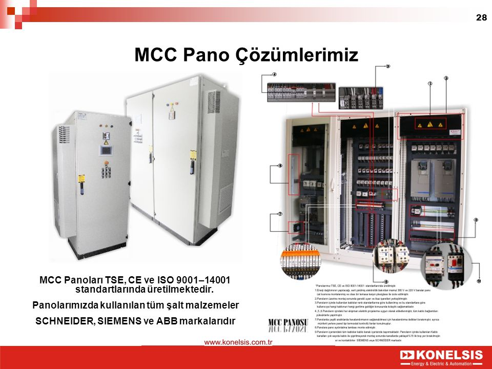 MCC Pano Çözümlerimiz MCC Panoları TSE, CE ve ISO 9001–14001 standartlarında üretilmektedir. Panolarımızda kullanılan tüm şalt malzemeler.
