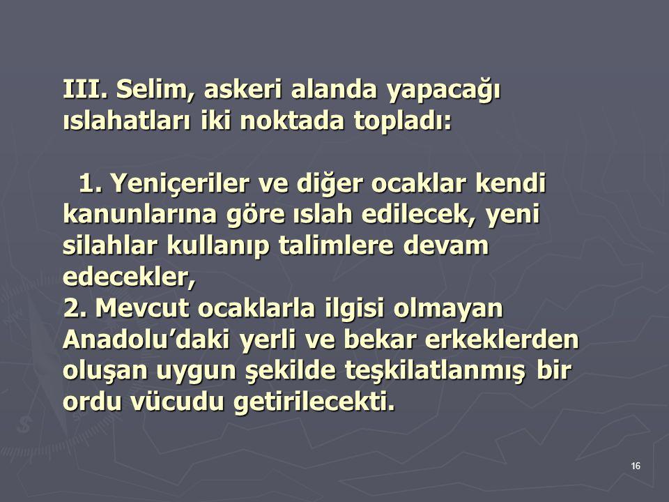 III. Selim, askeri alanda yapacağı ıslahatları iki noktada topladı: 1