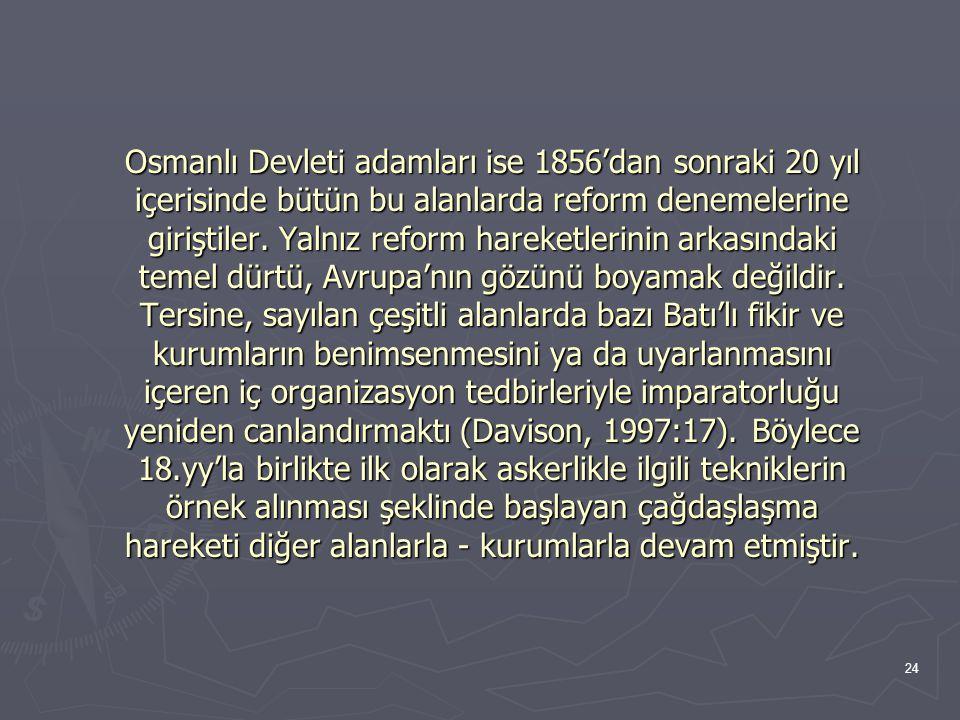 Osmanlı Devleti adamları ise 1856'dan sonraki 20 yıl içerisinde bütün bu alanlarda reform denemelerine giriştiler.