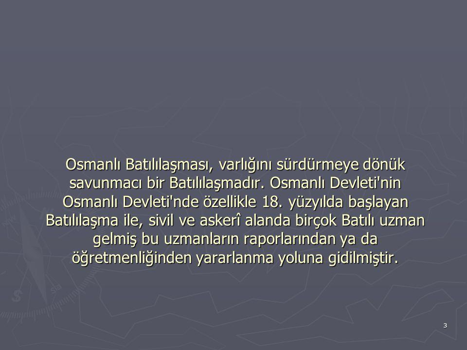 Osmanlı Batılılaşması, varlığını sürdürmeye dönük savunmacı bir Batılılaşmadır.