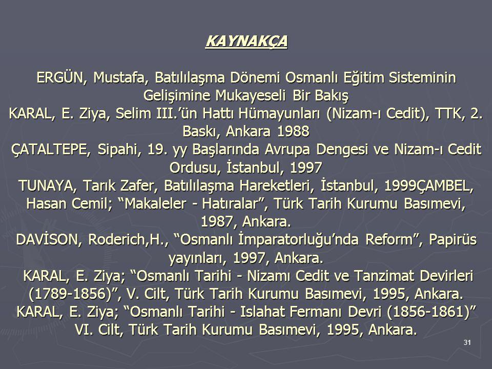 KAYNAKÇA ERGÜN, Mustafa, Batılılaşma Dönemi Osmanlı Eğitim Sisteminin Gelişimine Mukayeseli Bir Bakış KARAL, E.
