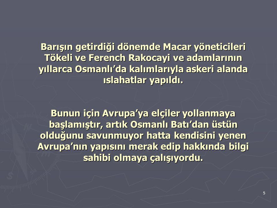 Barışın getirdiği dönemde Macar yöneticileri Tökeli ve Ferench Rakocayi ve adamlarının yıllarca Osmanlı'da kalımlarıyla askeri alanda ıslahatlar yapıldı.