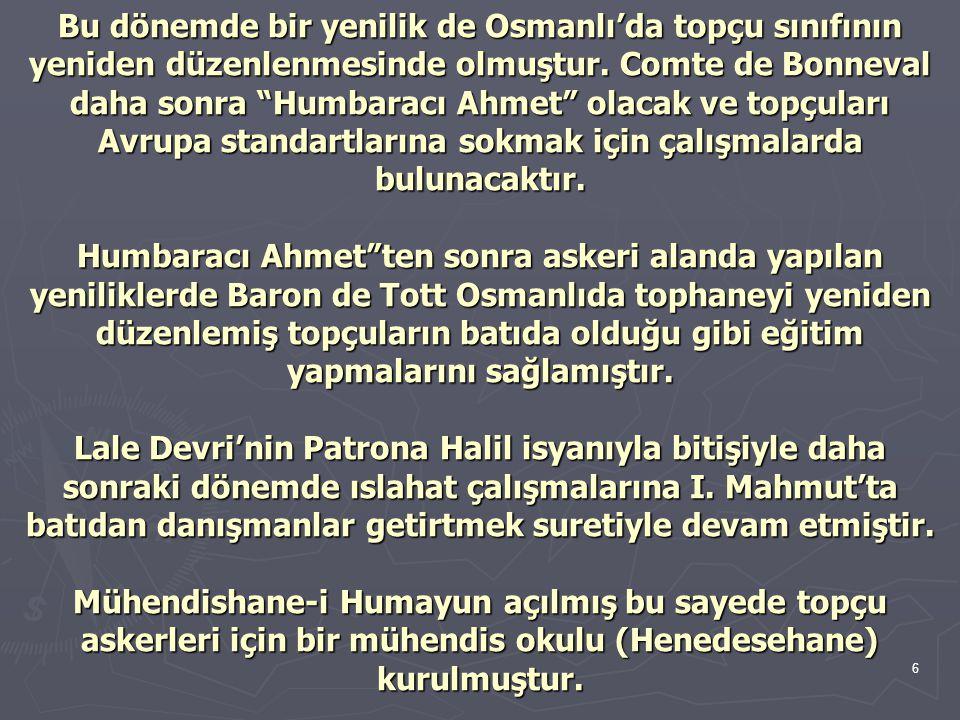 Bu dönemde bir yenilik de Osmanlı'da topçu sınıfının yeniden düzenlenmesinde olmuştur.