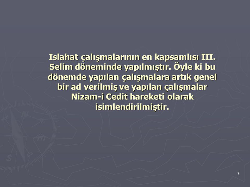 Islahat çalışmalarının en kapsamlısı III. Selim döneminde yapılmıştır