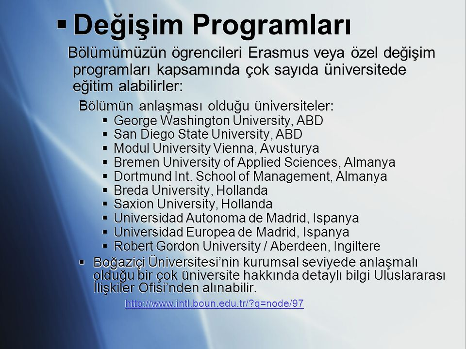 Değişim Programları Bölümümüzün ögrencileri Erasmus veya özel değişim programları kapsamında çok sayıda üniversitede eğitim alabilirler: