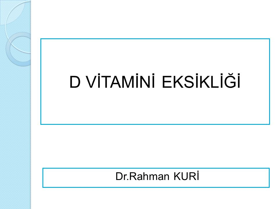 D VİTAMİNİ EKSİKLİĞİ Dr.Rahman KURİ