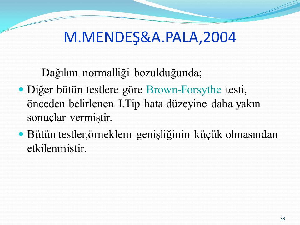 M.MENDEŞ&A.PALA,2004 Dağılım normalliği bozulduğunda;