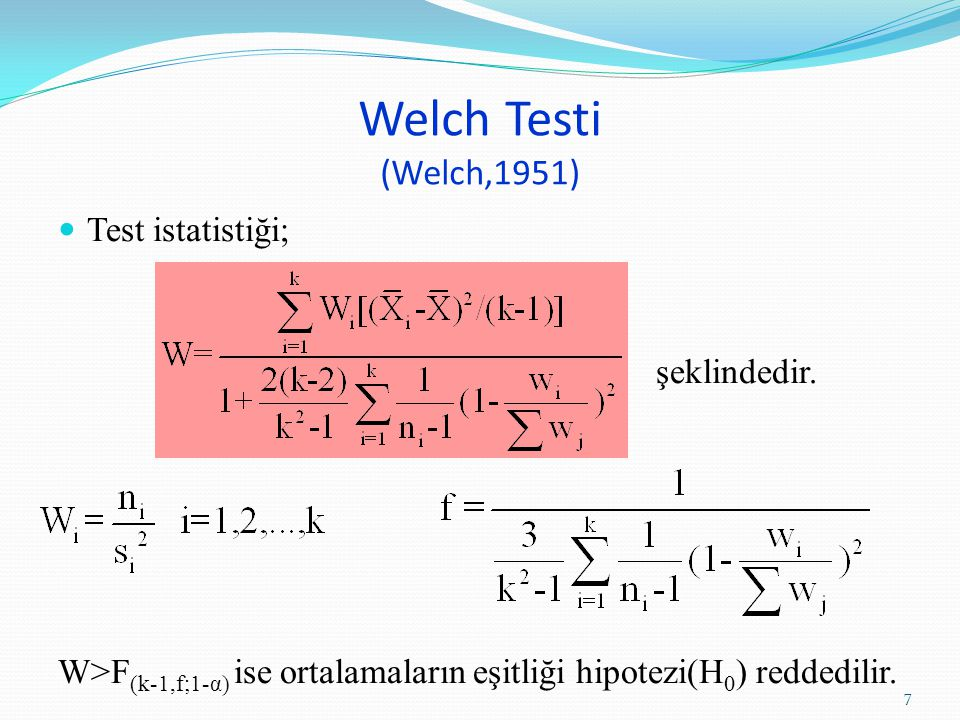 Welch Testi (Welch,1951) Test istatistiği; şeklindedir.