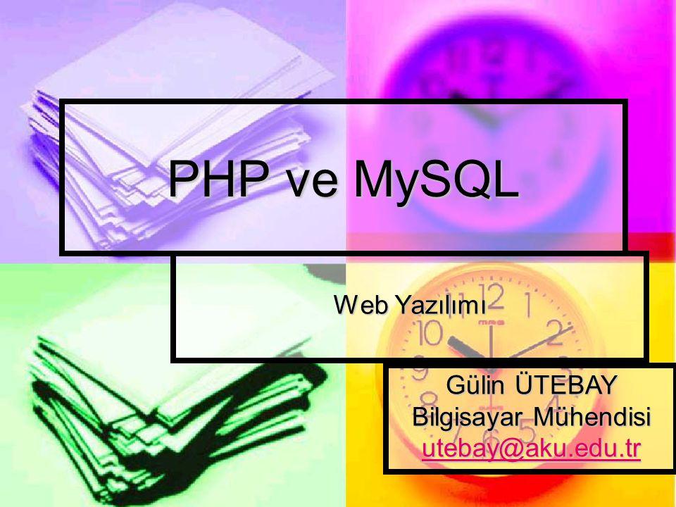 PHP ve MySQL Web Yazılımı Gülin ÜTEBAY Bilgisayar Mühendisi