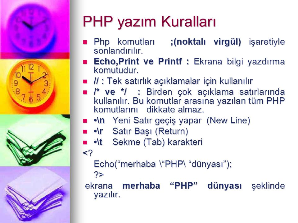 PHP yazım Kuralları Php komutları ;(noktalı virgül) işaretiyle sonlandırılır. Echo,Print ve Printf : Ekrana bilgi yazdırma komutudur.