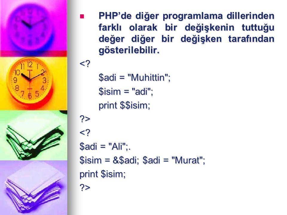 $isim = &$adi; $adi = Murat ; print $isim;