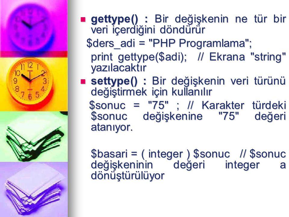 gettype() : Bir değişkenin ne tür bir veri içerdiğini döndürür