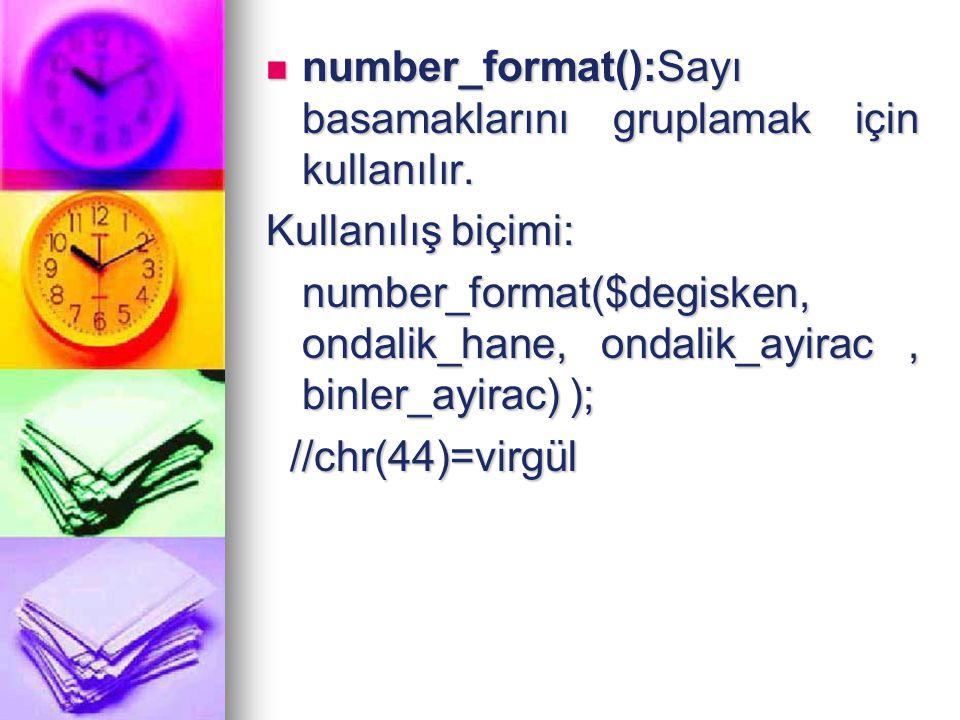 number_format():Sayı basamaklarını gruplamak için kullanılır.