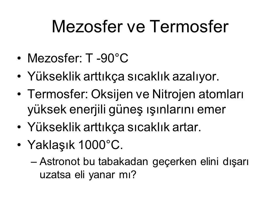 Mezosfer ve Termosfer Mezosfer: T -90°C