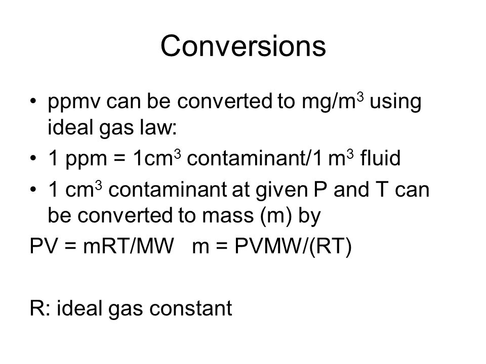 Conversions ppmv can be converted to mg/m3 using ideal gas law: