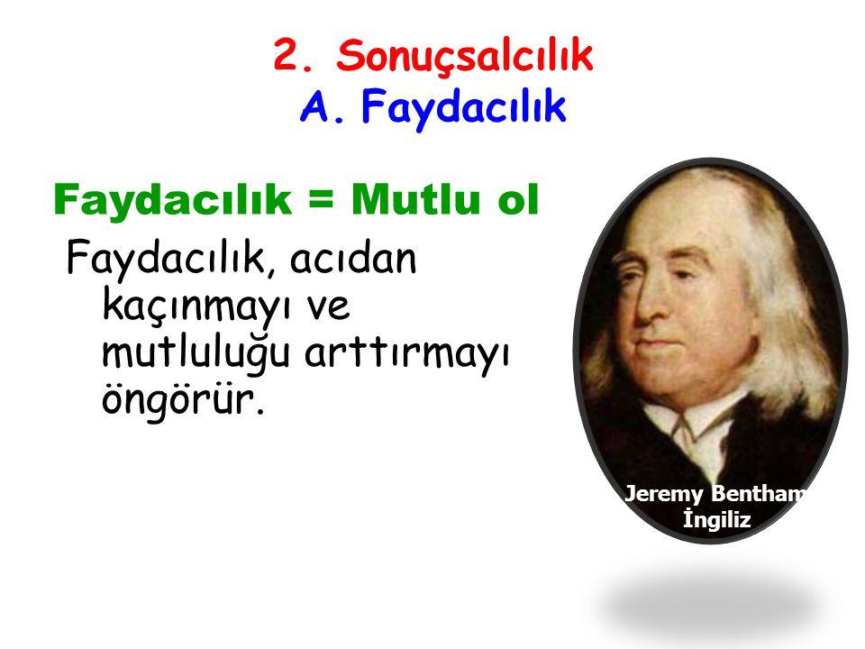 2. Sonuçsalcılık A. Faydacılık