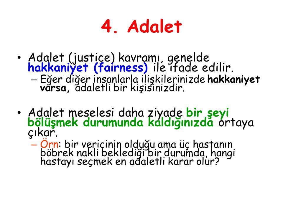 4. Adalet Adalet (justice) kavramı, genelde hakkaniyet (fairness) ile ifade edilir.