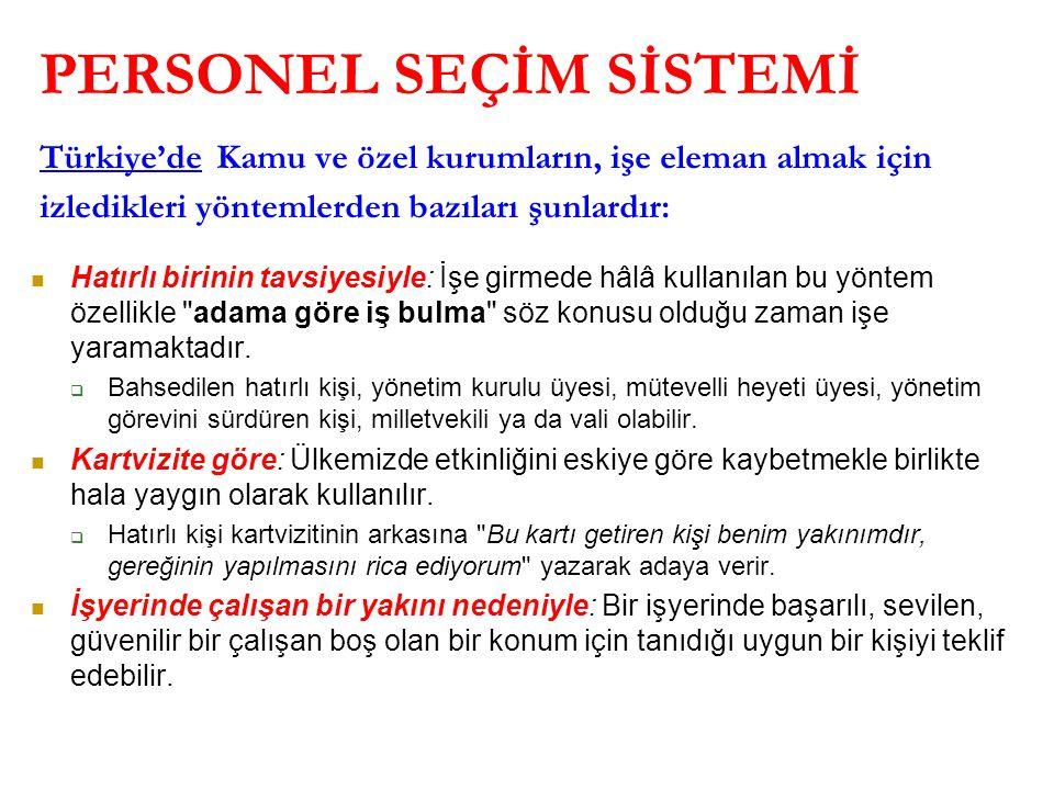 PERSONEL SEÇİM SİSTEMİ Türkiye'de Kamu ve özel kurumların, işe eleman almak için izledikleri yöntemlerden bazıları şunlardır: