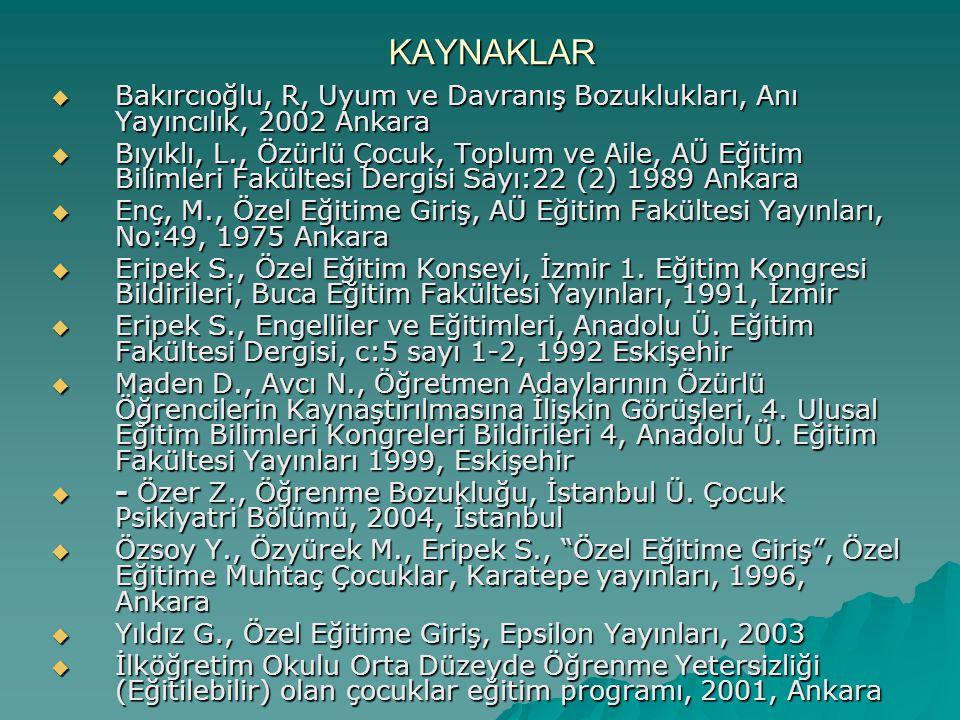 KAYNAKLAR Bakırcıoğlu, R, Uyum ve Davranış Bozuklukları, Anı Yayıncılık, 2002 Ankara.