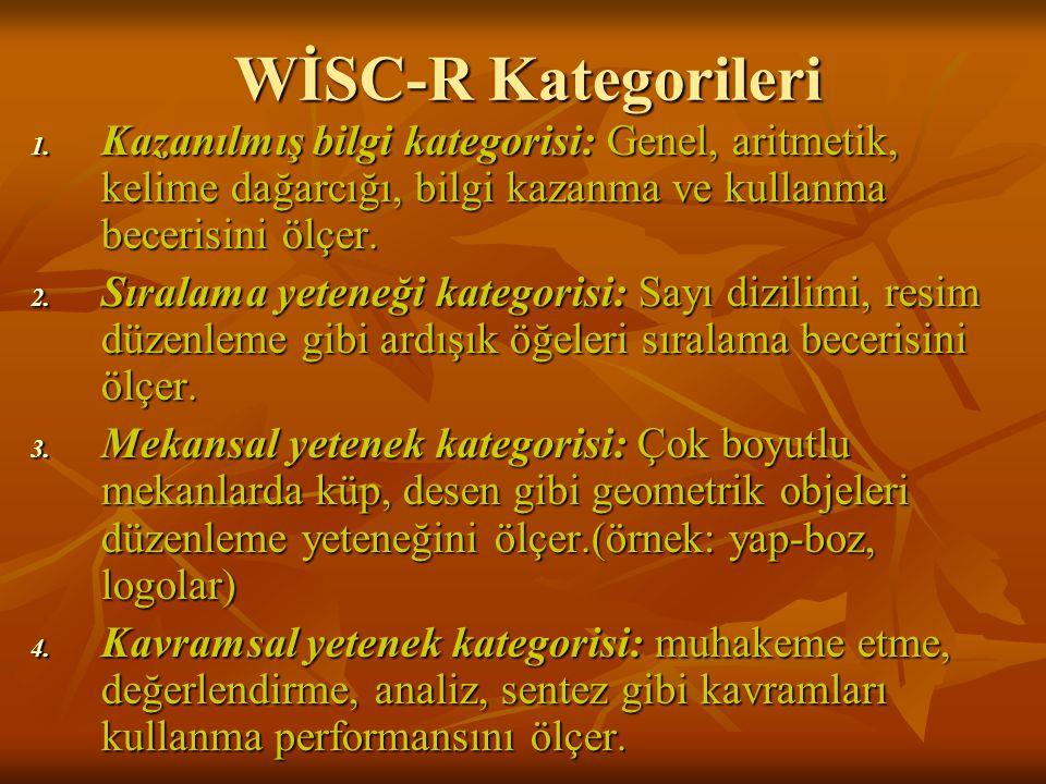 WİSC-R Kategorileri Kazanılmış bilgi kategorisi: Genel, aritmetik, kelime dağarcığı, bilgi kazanma ve kullanma becerisini ölçer.