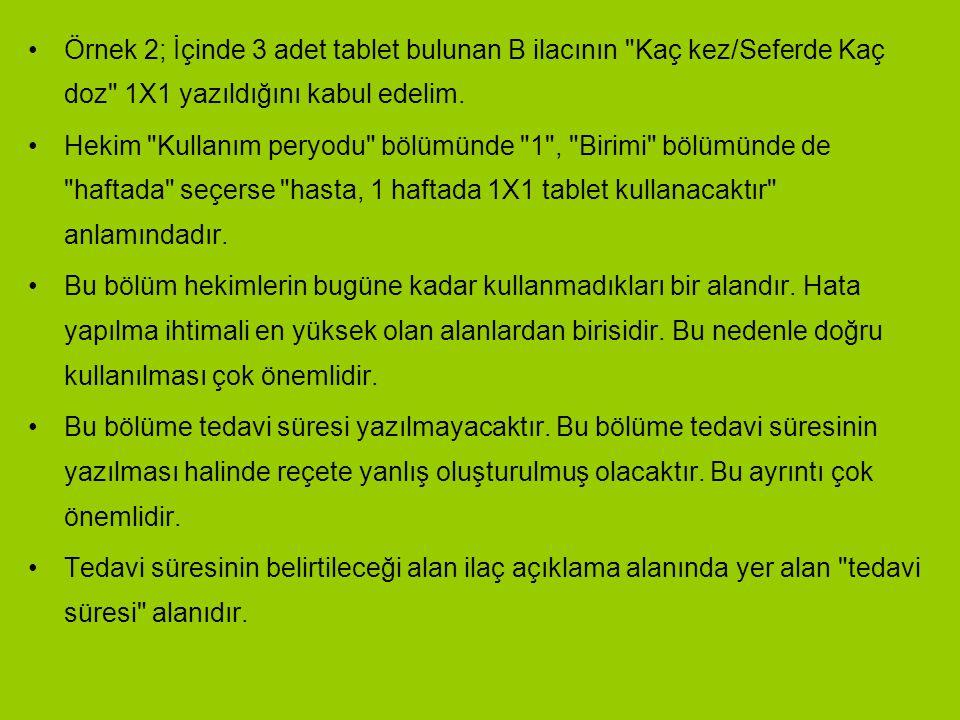 Örnek 2; İçinde 3 adet tablet bulunan B ilacının Kaç kez/Seferde Kaç doz 1X1 yazıldığını kabul edelim.