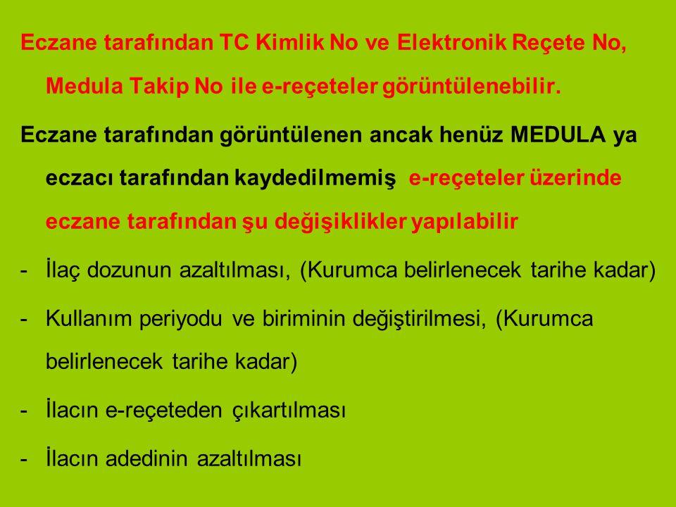 Eczane tarafından TC Kimlik No ve Elektronik Reçete No, Medula Takip No ile e-reçeteler görüntülenebilir.