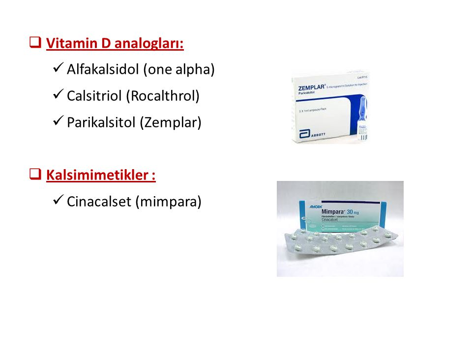 Vitamin D analogları: Alfakalsidol (one alpha) Calsitriol (Rocalthrol) Parikalsitol (Zemplar) Kalsimimetikler :