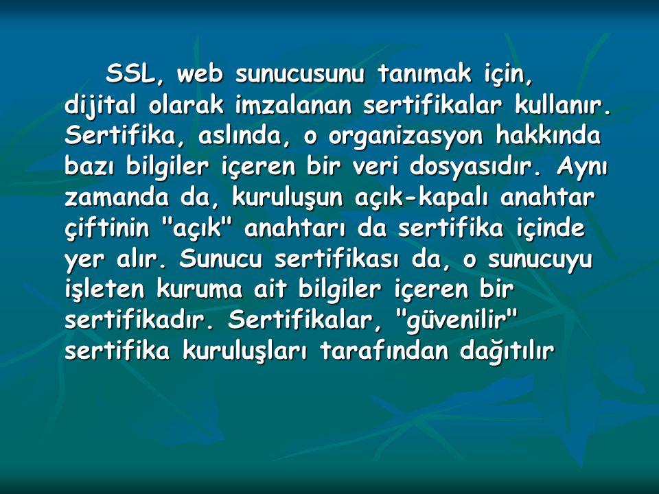 SSL, web sunucusunu tanımak için, dijital olarak imzalanan sertifikalar kullanır.