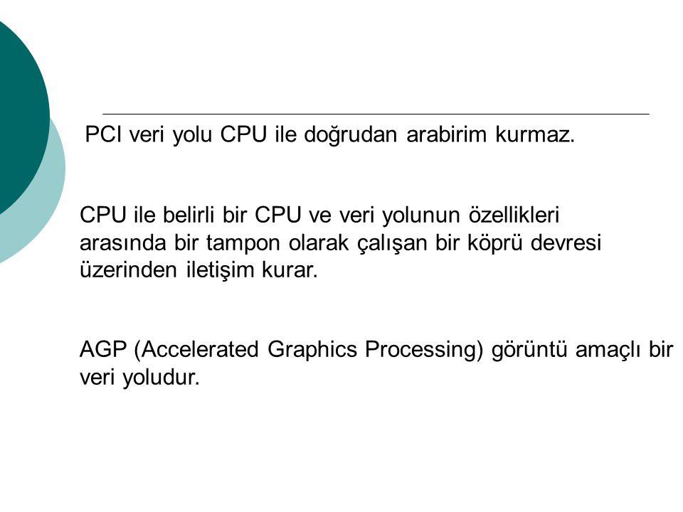 PCI veri yolu CPU ile doğrudan arabirim kurmaz.