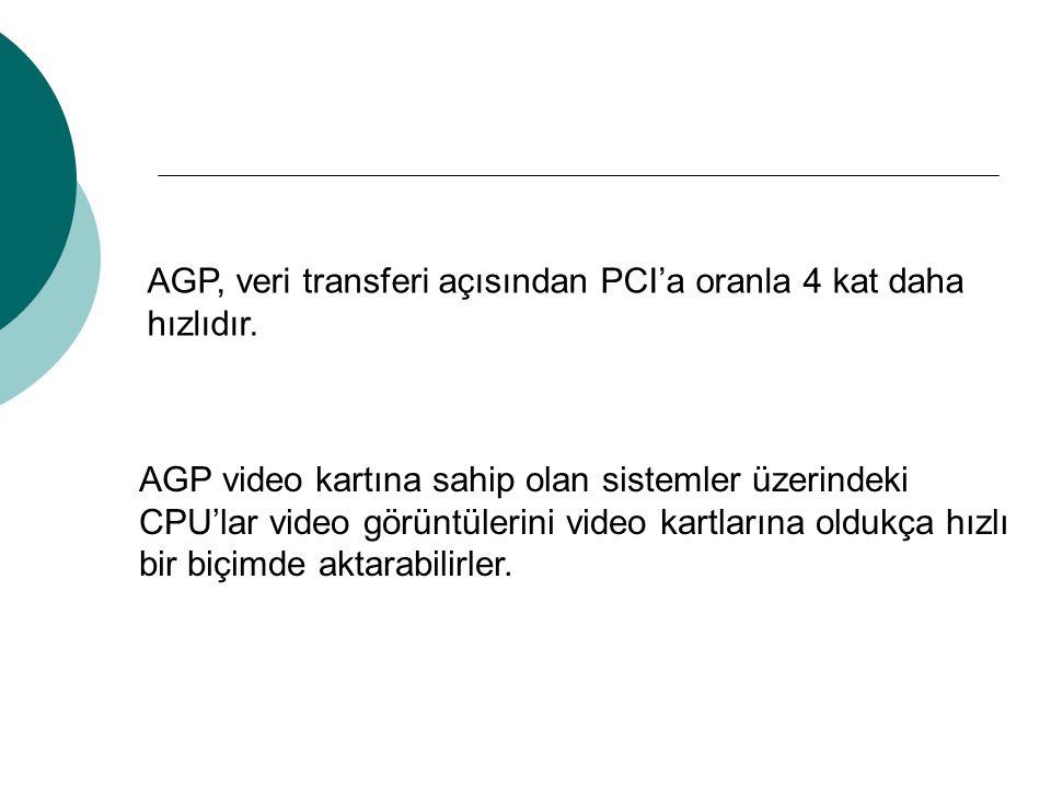 AGP, veri transferi açısından PCI'a oranla 4 kat daha hızlıdır.