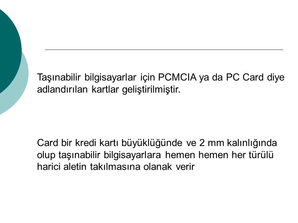 Taşınabilir bilgisayarlar için PCMCIA ya da PC Card diye adlandırılan kartlar geliştirilmiştir.
