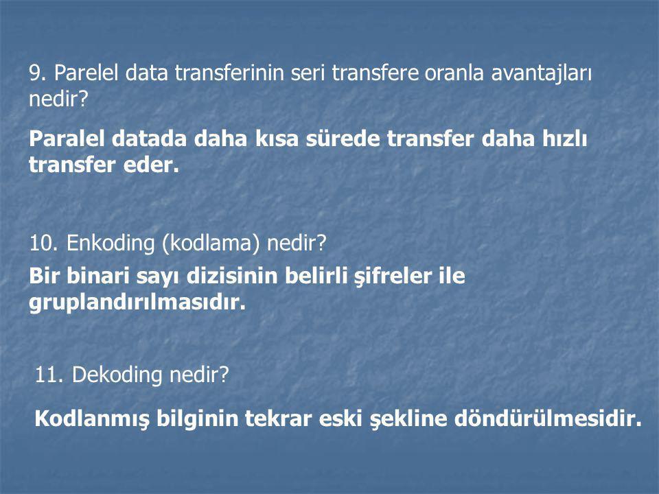9. Parelel data transferinin seri transfere oranla avantajları nedir