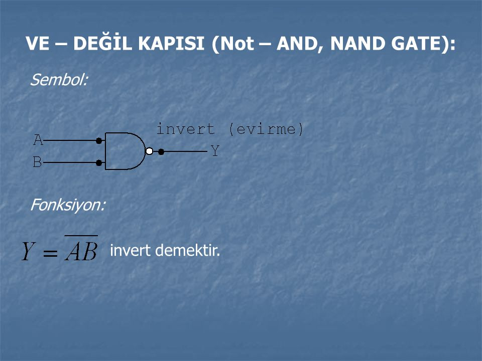 VE – DEĞİL KAPISI (Not – AND, NAND GATE):