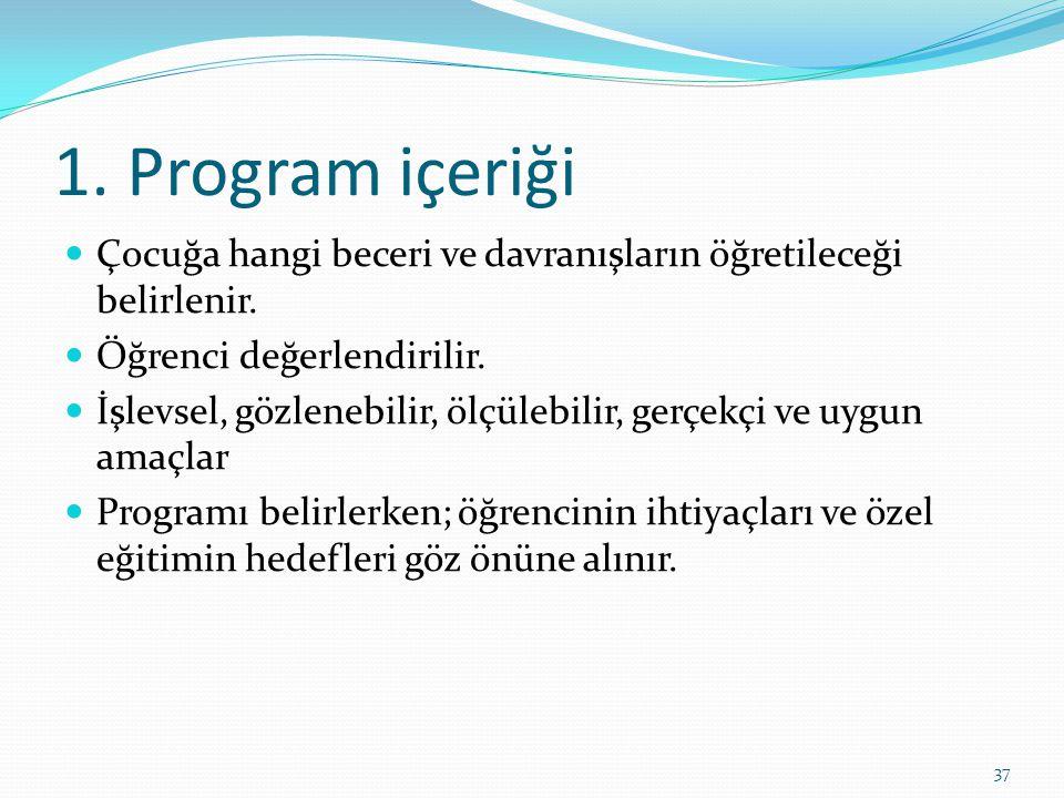 1. Program içeriği Çocuğa hangi beceri ve davranışların öğretileceği belirlenir. Öğrenci değerlendirilir.