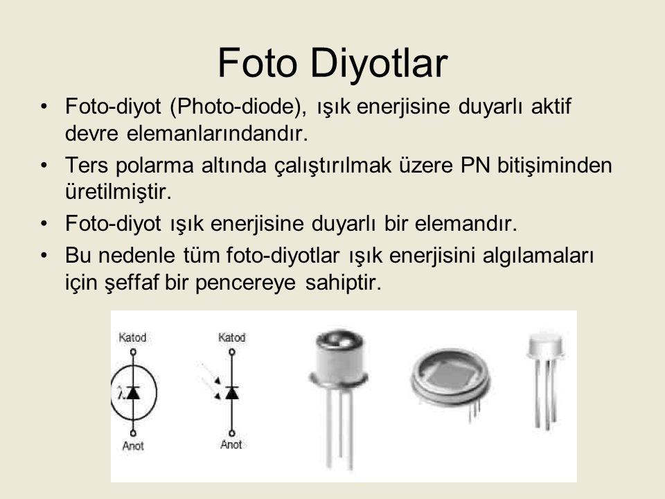 Foto Diyotlar Foto-diyot (Photo-diode), ışık enerjisine duyarlı aktif devre elemanlarındandır.