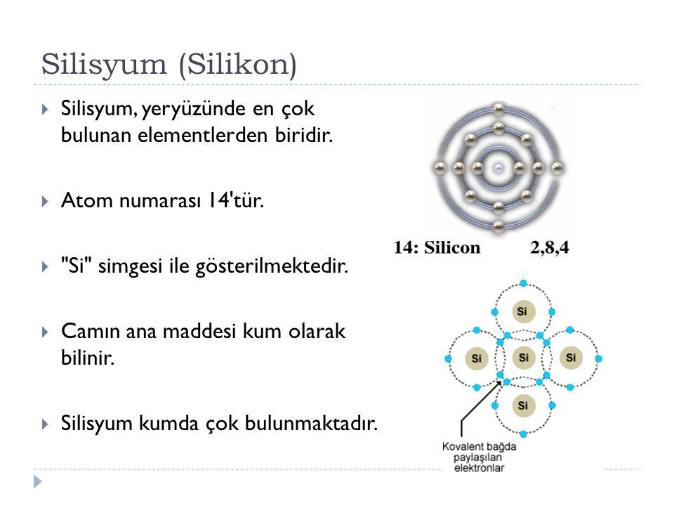 Silisyum (Silikon) Silisyum, yeryüzünde en çok bulunan elementlerden biridir. Atom numarası 14 tür.