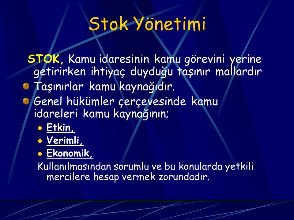 Stok Yönetimi STOK, Kamu idaresinin kamu görevini yerine getirirken ihtiyaç duyduğu taşınır mallardır.