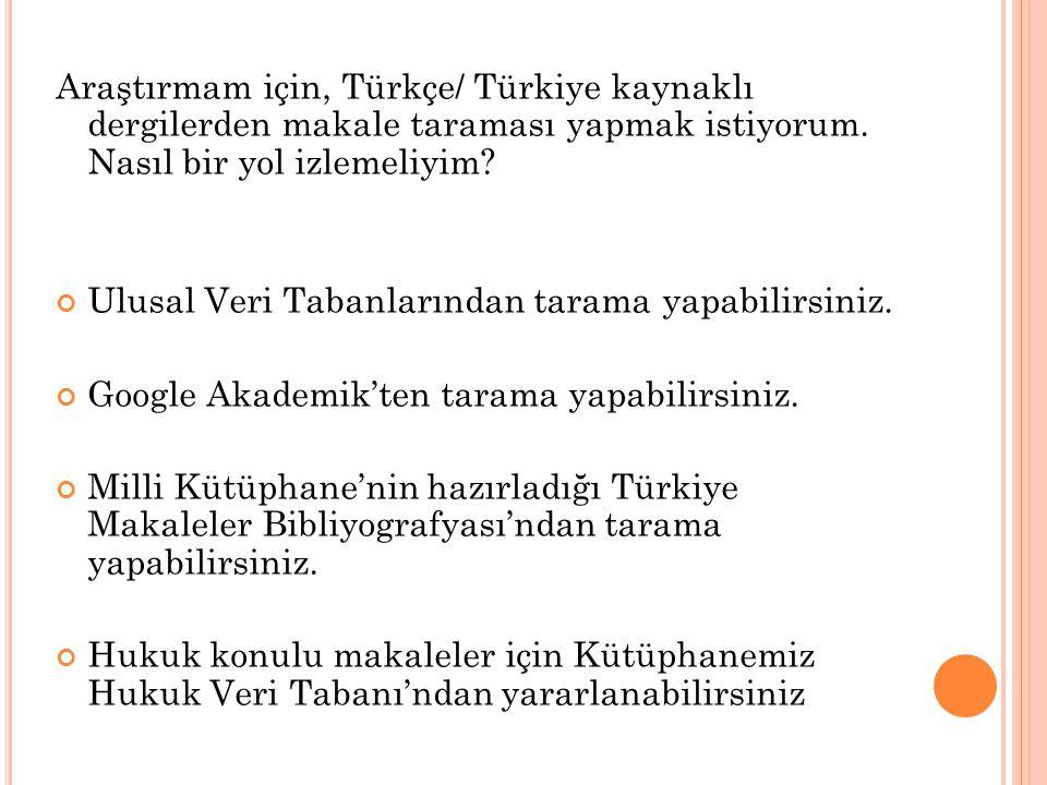 Araştırmam için, Türkçe/ Türkiye kaynaklı dergilerden makale taraması yapmak istiyorum. Nasıl bir yol izlemeliyim