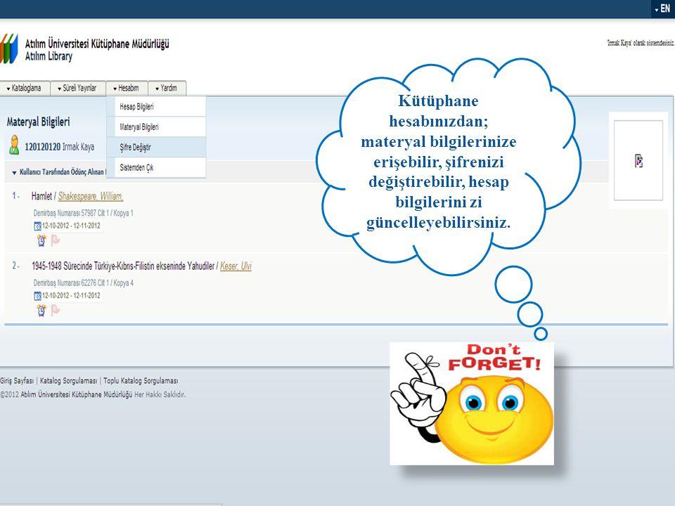 Kütüphane hesabınızdan; materyal bilgilerinize erişebilir, şifrenizi değiştirebilir, hesap bilgilerini zi güncelleyebilirsiniz.
